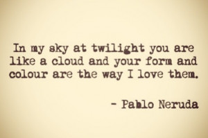 ... you are like a cloud and your form and colour are the way I love them