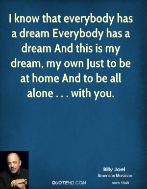 know that everybody has a dream Everybody has a dream And this is my ...