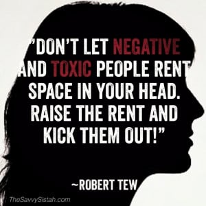 Stop letting negative and toxic people rent space in your head! If ...