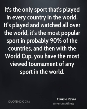 It's the only sport that's played in every country in the world. It's ...