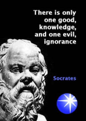 ... one good, knowledge, and one evil, ignorance -Socrates-Picture-Quotes