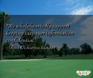 We wholeheartedly support keeping taxpayer information confidential.