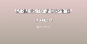 quote-Eva-Gabrielsson-marriage-is-not-common-in-sweden-129128.png