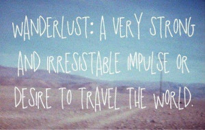 Severe sufferer of wanderlust... may that never change