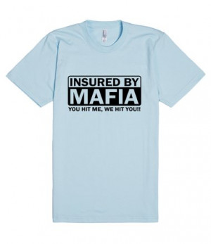 Description: Insured by Mafia funny t-shirt insurance quotes