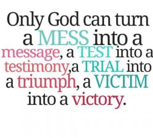 only god can turn a mess into a message best quotes about life best ...