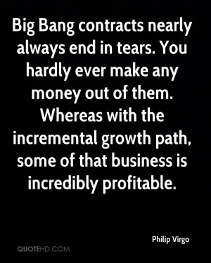 Big Bang contracts nearly always end in tears. You hardly ever make ...