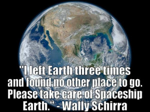 ... place to go please take care of spaceship earth wally schirra quote