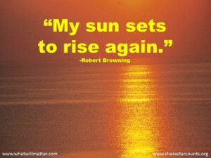 "QUOTE & POSTER: ""My sun sets to rise again."" -Robert Browning"