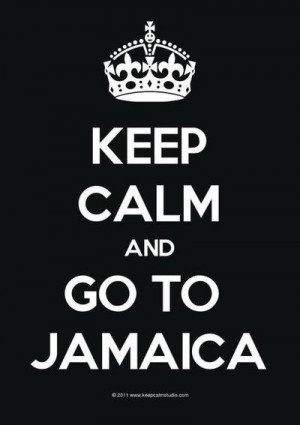 Keep Calm, Go To Jamaica! And feel alright!