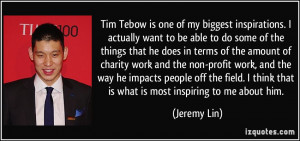 Tim Tebow is one of my biggest inspirations. I actually want to be ...