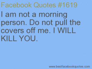 ... covers off me. I WILL KILL YOU.-Best Facebook Quotes, Facebook Sayings