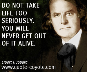 Alive quotes - Do not take life too seriously. You will never get out ...