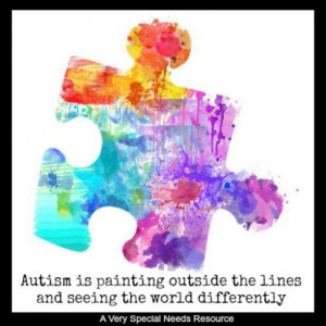 Autism is painting outside the lines and seeing the world differently.