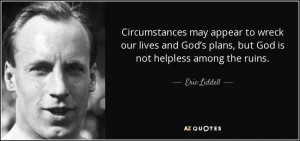 ... God's plans, but God is not helpless among the ruins. - Eric Liddell