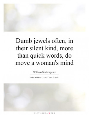 ... kind, more than quick words, do move a woman's mind Picture Quote #1