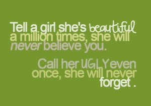 Tell a girl she's beautiful a million times, she will never believe ...