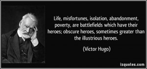 ... heroes; obscure heroes, sometimes greater than the illustrious heroes