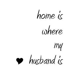 .com home is where my husband is love quote husband quote home quote ...