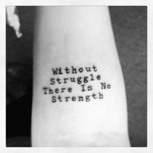 tattoo quotes about strength without struggle there is no strength