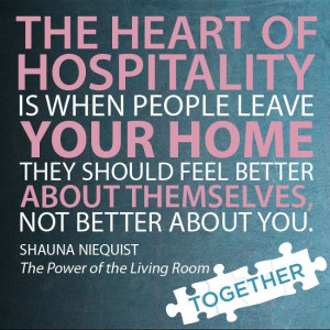 The heart of hospitality is when people leave your home they should ...