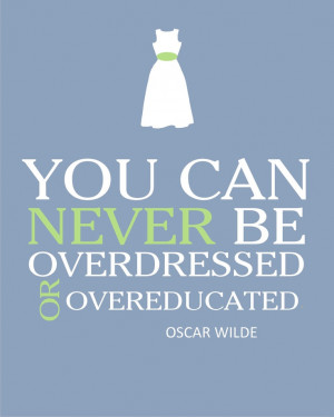 ... Wilder Quote You can never be overdressed... Print 8x10 Custom Colors