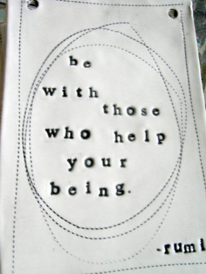 BE WITH THOSE WHO HELP YOUR BEING ️