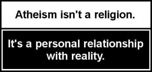 Atheism isn't a Religion It's a Personal Relationship with Reality