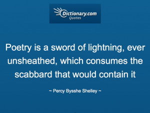 ... Shelley (1792–1822), British poet. A Defence of Poetry (written 1821