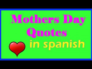 Mother Day Quotes In Spanish Mothers day quotes in spanish
