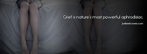 ... this grief is nature's most powerful aphrodsiac Facebook Cover Photo