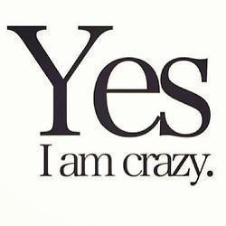 Yes, I am crazy {and I know it} | via Tumblr