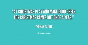 At Christmas play and make good cheer, for Christmas comes but once a ...