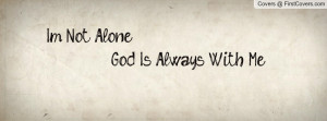 not alone , Pictures , god is always with me. , Pictures