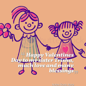 Quotes Picture: happy valentines day to my sister trisha, much love ...