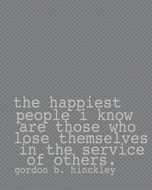 ... Lds Service, Service Quotes Lds, Lds Quotes Happiness, Gordon B