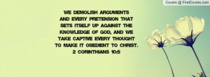 ... captive every thought to make it obedient to Christ. 2 Corinthians 10