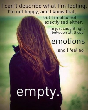 can't describe what I'm Feeling.I'm not happy,and i know that,but i ...