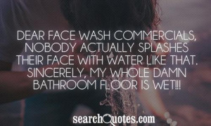 Dear Face Wash Commercials, nobody actually splashes their face with ...