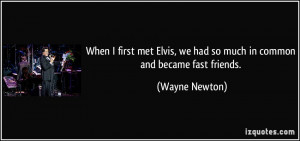 When I first met Elvis, we had so much in common and became fast ...