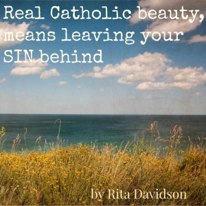 Real Catholic beauty, means leaving your SIN behind