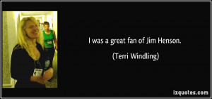was a great fan of Jim Henson. - Terri Windling