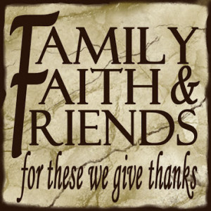 life a friend family sisters grandmother dad faith family friends