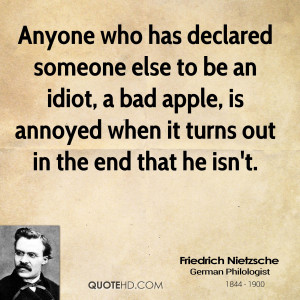 Anyone who has declared someone else to be an idiot, a bad apple, is ...