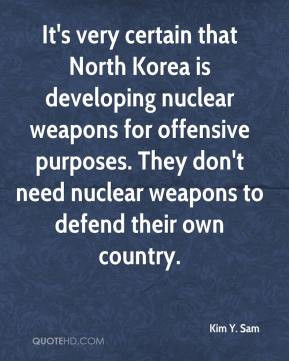 ... offensive purposes. They don't need nuclear weapons to defend their