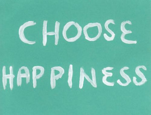 be happy, choice, choose, happiness, happy, quote, text