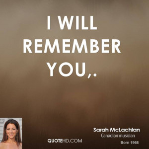 sarah-mclachlan-quote-i-will-remember-you.jpg