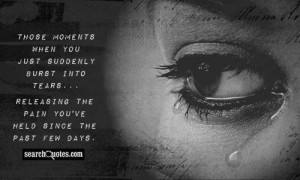 Those moments when you just suddenly burst into tears...releasing the ...