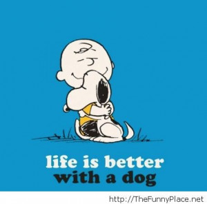 Life is better with a dog obviosuly