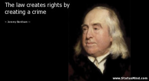 The law creates rights by creating a crime - Jeremy Bentham Quotes ...